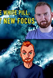 The White Pill & My New Focus Poster
