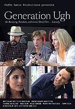 Generation Ugh: An Amazing, Random, and Ironic Short Film... Literally