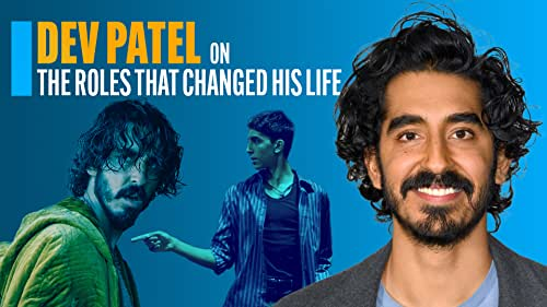 Dev Patel on the Roles That Changed His Life