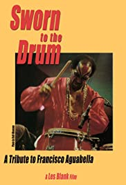 Sworn to the Drum: A Tribute to Francisco Aguabella (1995) Poster - Movie Forum, Cast, Reviews