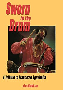 Sworn to the Drum: A Tribute to Francisco Aguabella Les Blank