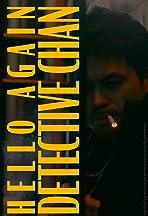Hello Again Detective Chan