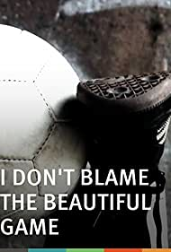 I Don't Blame the Beautiful Game (2010)
