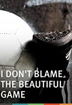I Don't Blame the Beautiful Game