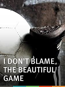 Stream movies no download I Don't Blame the Beautiful Game [BluRay]