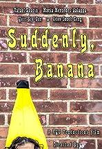 Suddenly, Banana
