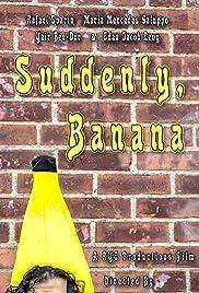 Suddenly, Banana Poster