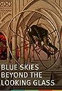 Blue Skies Beyond the Looking Glass