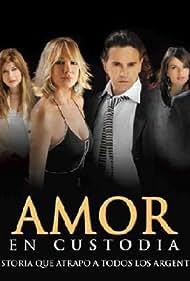 Amor en custodia (2005) Poster - TV Show Forum, Cast, Reviews