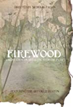 Firewood: A Meditation on Art & the Shamanic Path