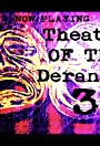 Theatre of the Deranged III
