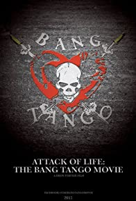 Primary photo for Attack of Life: The Bang Tango Movie