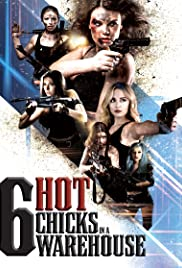 Six Hot Chicks in a Warehouse (2017) 720p