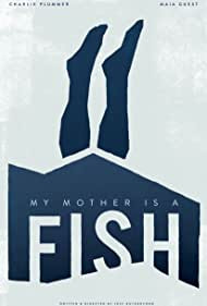 My Mother is a Fish (2019)