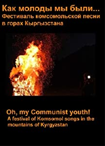 Movie tube watch online Oh, My Communist Youth! A Festival of Komsomol Songs in the Mountains of Kyrgyzstan. by [Mkv]