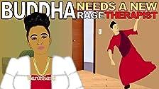 Buddha Needs a New Rage Therapist