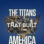 The Titans That Built America (2021)