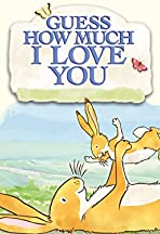 Guess How Much I Love You: The Adventures of Little Nutbrown Hare