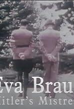 Eva Braun: Hitler's Mistress