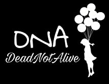 DNA Dead Not Alive