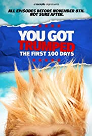 You Got Trumped: The First 100 Days Poster