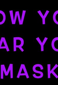 Primary photo for How You Wear Your Mask!