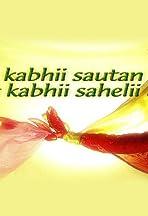 Kabhii Sautan Kabhii Sahelii