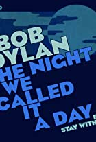 Bob Dylan: The Night We Called It a Day