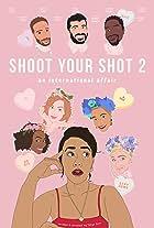 Shoot Your Shot 2: An International Affair