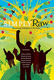 Simply Raw: Reversing Diabetes in 30 Days. (2009) Poster - Movie Forum, Cast, Reviews