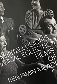 Primary photo for MENTALLUSIONS: Radical Eclectic Films of Benjamin Meade