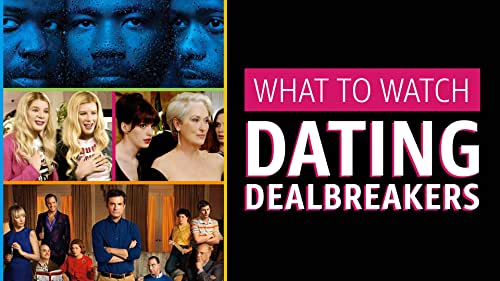 What to Watch: Dating Dealbreakers