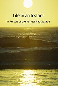 Life in an Instant: In Pursuit of the Perfect Photograph (2021)