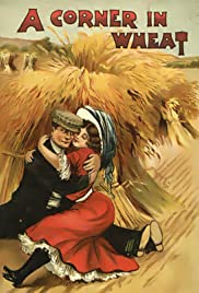 A Corner in Wheat (1909) Poster - Movie Forum, Cast, Reviews