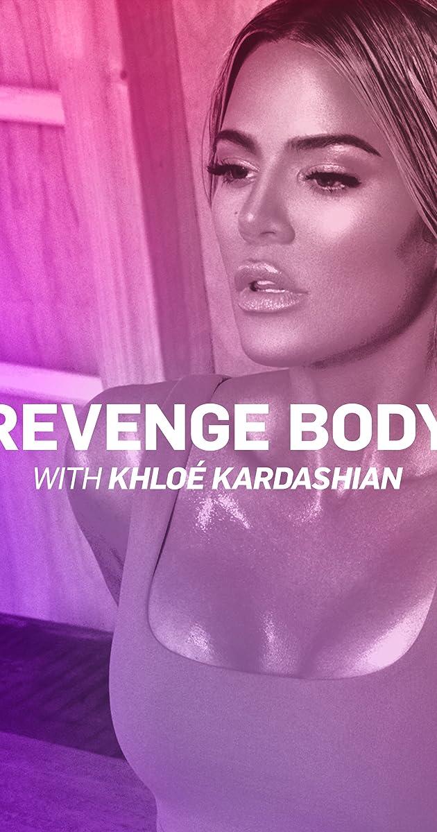 Revenge Body with Khloé Kardashian (TV Series 2017– ) - IMDb