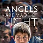 Angels Are Made of Light (2018)