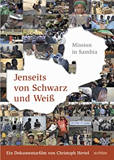 Jenseits von schwarz und weiß - Mission in Sambia (2014)