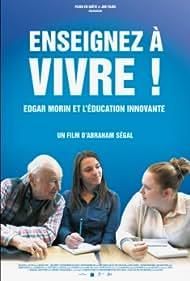 Enseignez à vivre! Edgar Morin et l'Education Nationale (2017)