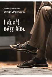 I don't miss him