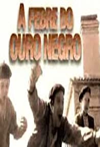 Primary photo for A Febre do Ouro Negro