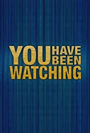 You Have Been Watching Poster - TV Show Forum, Cast, Reviews