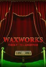 Waxworks - Curse of the Ancestors