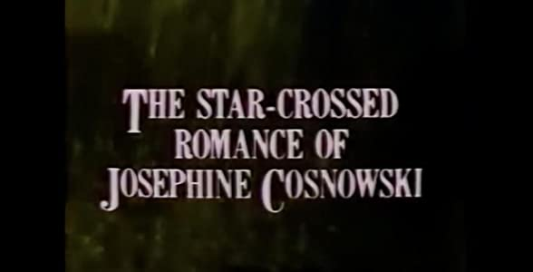 The Star-Crossed Romance of Josephine Cosnowski by