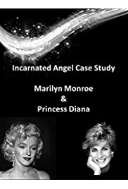 Incarnated Angel Case Study: Marilyn Monroe and Princess Diana