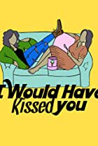 I Would Have Kissed You