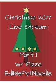 Christmas 2017 Live Stream Pt. 2 w/Pizza & EdiblePotNoodle