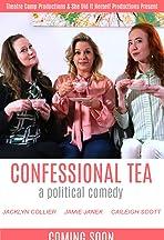 Confessional Tea: A Political Comedy
