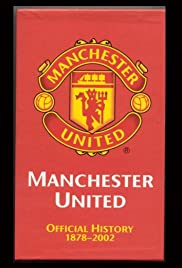 Manchester United: The Official History 1878-2002(2002) Poster - Movie Forum, Cast, Reviews
