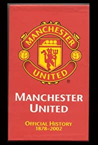 Primary photo for Manchester United: The Official History 1878-2002