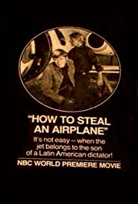 Primary photo for How to Steal an Airplane